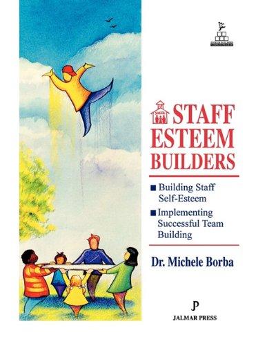 Staff Esteem Builders: The Administrator's Bible for Enhancing Self-Esteem: Borba, Michele