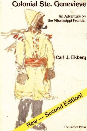 Colonial Ste. Genevieve. An Adventure on the Mississippi Frontier. (Second edition)
