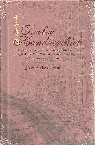 Twelve Handkerchiefs : The Global Journey of: Joan Bulkeley Stade