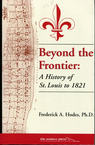 9781880397534: Beyond the Frontier: A History of St. Louis to 1821