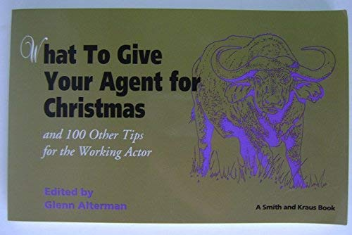 What to Give Your Agent for Christmas: And 100 Other Tips for the Working Actor (Career Development...
