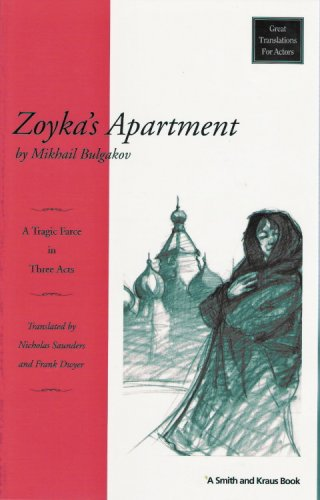 Zoyka's Apartment: A Tragic Farce in Three Acts (Great Translations for Actors Series) (1880399938) by Bulgakov, Mikhail Afanasevich; Dwyer, Frank; Saunders, Nicholas