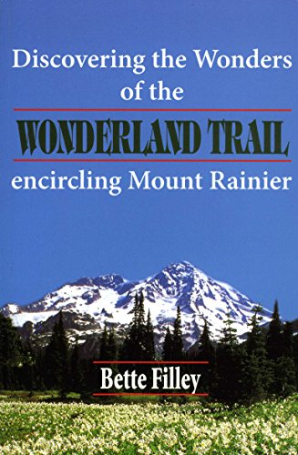 Discovering the Wonders of the Wonderland Trail: Encircling Mount Rainier: Filley, Bette