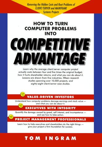 How to Turn Computer Problems Into Competitive Advantage: Ingram, Tom