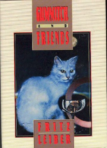 Gummitch and Friends: Fritz Leiber