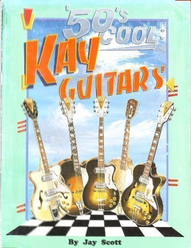 9781880422014: '50's Cool: Kay Guitars