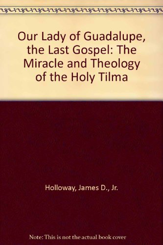 9781880432006: Our Lady of Guadalupe, the Last Gospel: The Miracle and Theology of the Holy Tilma
