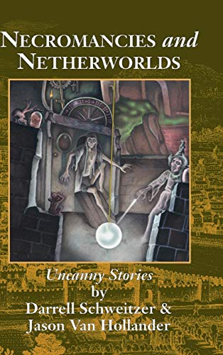 Necromancies and Netherworlds: Uncanny Stories (1880448653) by Schweitzer, Darrell; Van Hollander, Jason