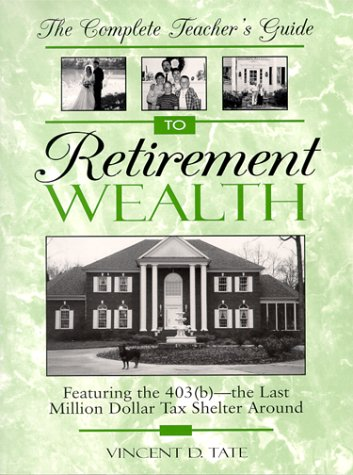 9781880451434: The Complete Teacher's Guide to Retirement Wealth