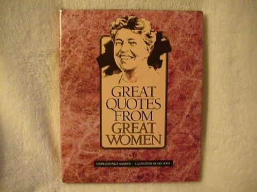 Great Quotes from Great Women: peggy-anderson-compiled-by