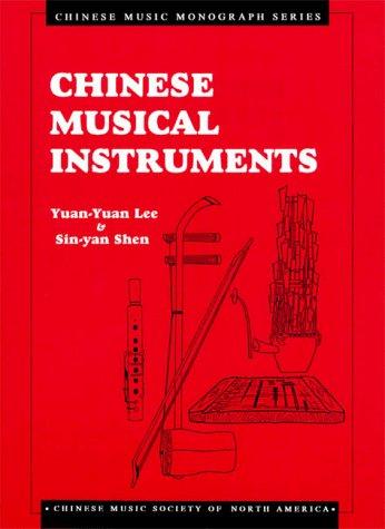 Chinese Musical Instruments (Chinese Music Monograph Series): Lee, Yuan-Yuan, Shen,