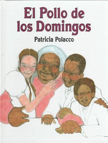 El Pollo de Los Domingos = Chicken Sunday (Spanish Edition): Patricia Polacco; Illustrator-Patricia...