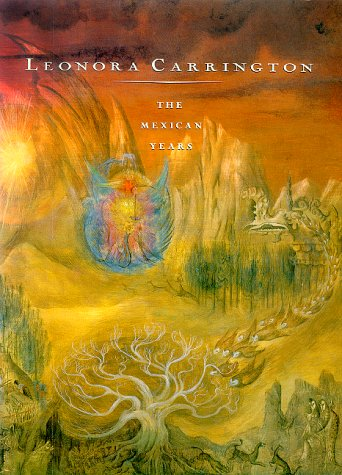 Leonora Carrington: The Mexican Years : 1943-1985: Carrington, Leonora