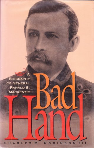9781880510001: Bad Hand: A Biography of General Ranald S. Mackenzie