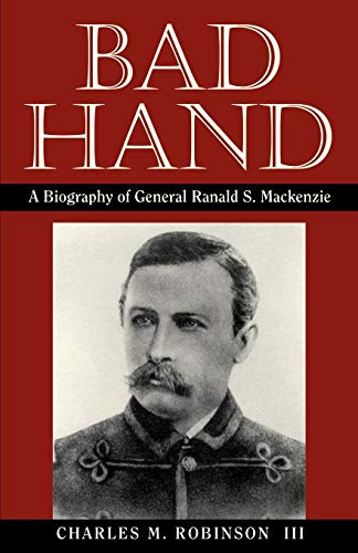 9781880510025: Bad Hand: A Biography of General Ranald S. Mackenzie