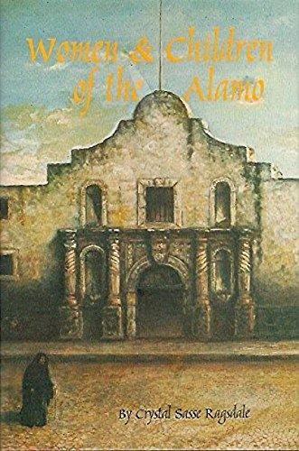 THE WOMEN AND CHILDREN OF THE ALAMO: Ragsdale, Crystal Sasse