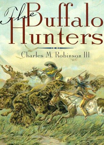The Buffalo Hunters: Charles M. Robinson III & Robert K. DeArment