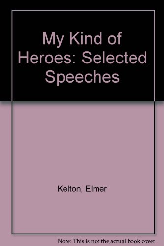 My Kind of Heroes: Selected Speeches by Elmer Kelton: Kelton, Elmer; Lawrence, F. Lee