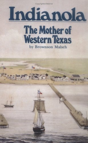 Indianola - The Mother of Western Texas: Malsch, Brownson