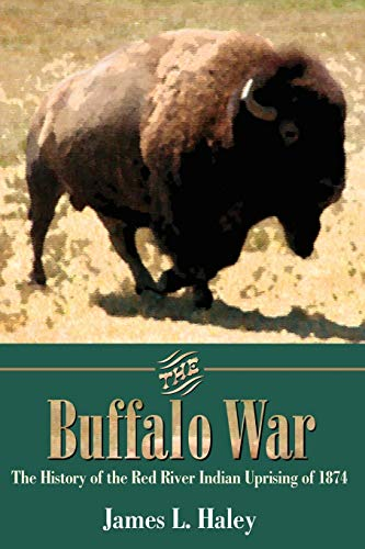 9781880510599: The Buffalo War: The History of the Red River Indian Uprising of 1874