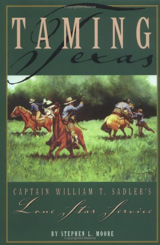 9781880510681: Taming Texas: Captain William T. Sadler's Lone Star Service
