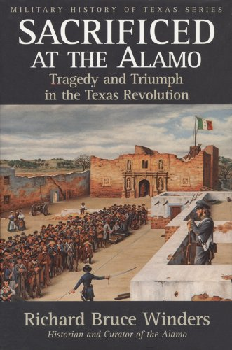 9781880510803: Sacrificed at the Alamo: Tragedy and Triumph in the Texas Revolution (Military History of Texas Series)