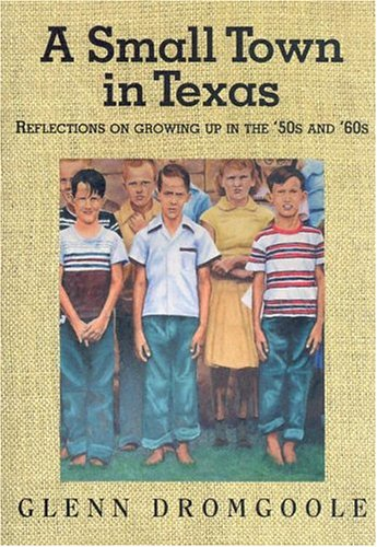 A Small Town in Texas: Reflections on Growing Up in the '50s and '60s (Texas Heritage ...