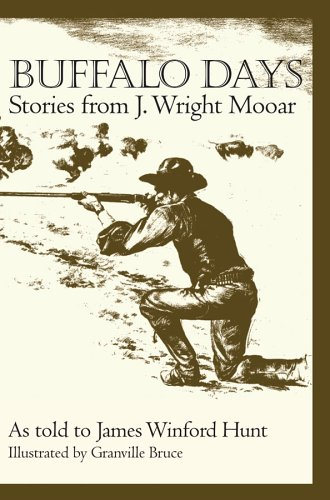 Buffalo Days: Stories from J. Wright Mooar as told to James Winford Hunt