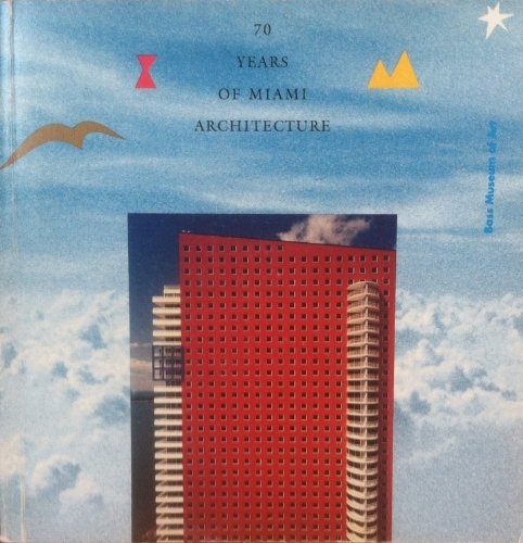Seventy Years of Miami Architecture: Commercial and Institutional Architecture in Dade County: ...