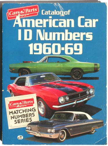 Catalog of American Car ID Numbers, 1960-1969 {from} Cars & Parts Magazine {REVISED EDITION}: ...