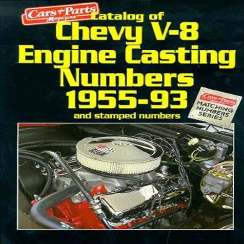 Cars & Parts Catalog of Chevy V-8 Engine Casting Numbers 1955-93 and Stamped Numbers (Cars &amp...