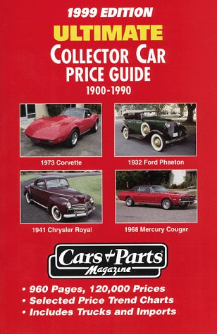 Ultimate Collector Car Price Guide: 1900-1990 {1999 EDITION} -- 960 Pages, 120,000 Prices - ...