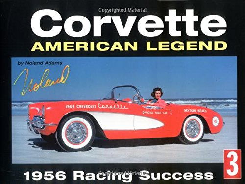 Corvette : American Legend 1956 Racing Success (History Series No. 3): Adams, Noland