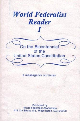 World Federalist Reader One: On the Bicentennial of the United States Constitution a Message for Our Times (1880533014) by Walker, Barbara M.