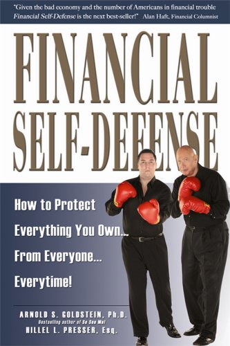 Financial Self-Defense: How to Protect Everything You Own...From Everyone...Everytime! (9781880539835) by Arnold S. Goldstein; Hillel L. Presser