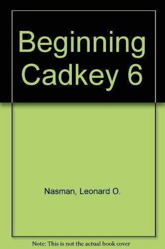 Beginning Cadkey 6: Leonard O. Nasman