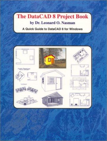 The DataCAD 8 Project Book: Nasman, Dr. Leonard