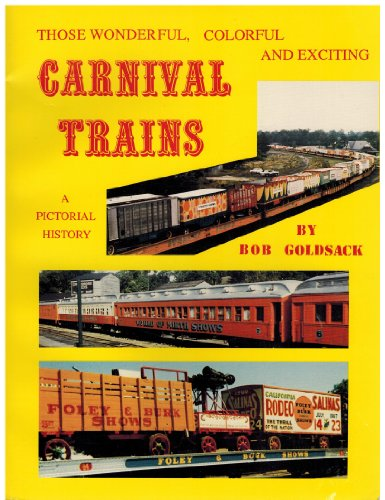 Those Wonderful, Colorful & Exciting Carnival Trains: Goldsack, Bob