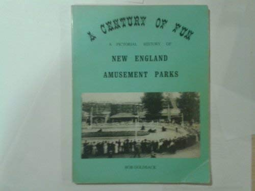 Century of Fun: A Pictorial History of New England Amusement Parks (1880545012) by Bob Goldsack