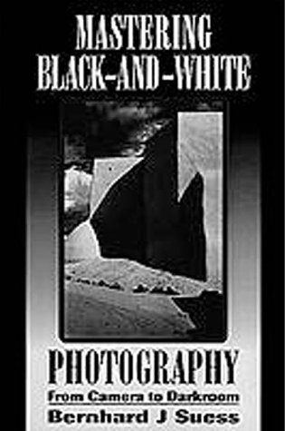 9781880559239: Mastering Black-and-White Photography: From Camera to Darkroom