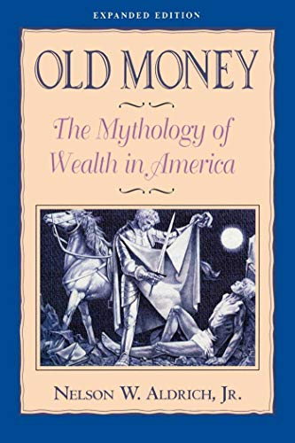 9781880559642: Old Money: The Mythology of Wealth in America