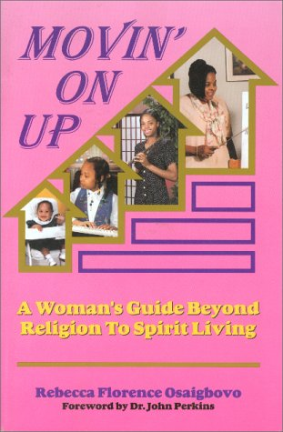 Movin' on Up: A Woman's Guide Beyond: Rebecca Florence Osaigbovo
