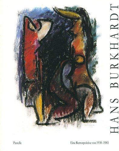 Hans Burkhardt: Pastelle: Eine Retrospektive Von 1938 Bis 1983: Burkhardt, Hans] Selz, Peter; ...