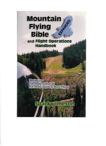 Mountain Flying Bible & Flight Operations Handbook Expanded: Imeson, Sparky; Meeks, Wilma G.; ...