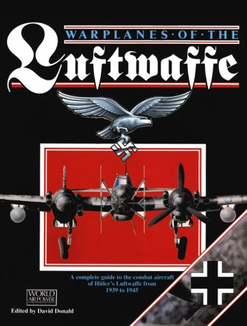 9781880588109: Warplanes of the Luftwaffe: A Complete Guide to the Combat Aircraft of Hitler's Luftwaffe from 1939 to 1945