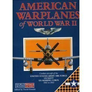 American Warplanes of World War II: Combat Aircraft of the US Army Air Force, US Navy, US Marine ...