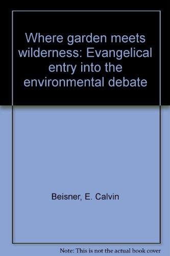 9781880595091: Where garden meets wilderness: Evangelical entry into the environmental debate
