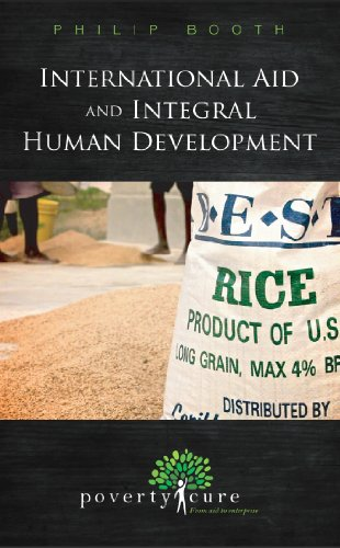International Aid and Integral Human Development (PovertyCure Book Series): Philip Booth