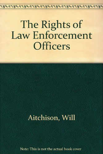 The Rights of Law Enforcement Officers (Third Edition): Aitchison, Will