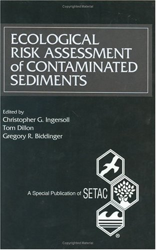Ecological Risk Assessment of Contaminated Sediments (Setac Special Publications Series): Dillon, ...